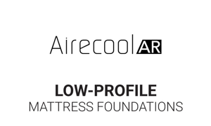 Low profile mattress foundations for the Aireloom Airecool Mattresses.