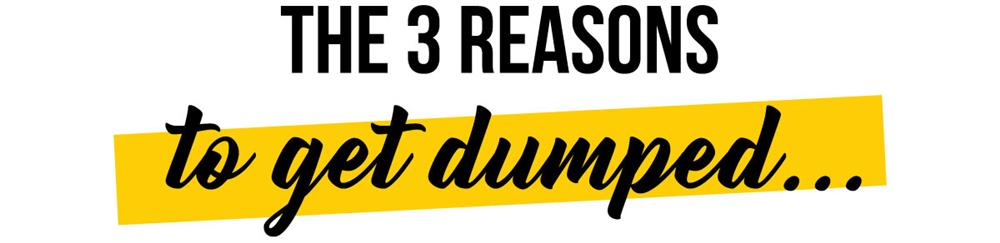 Three Reasons to get Dumped