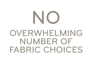 No Overwhelming Number of Fabric Choices