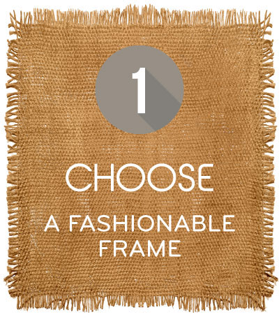 Choose A Fashionable Freame