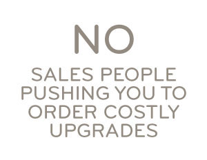 No Sales People Pushing You to Order Costly Upgrades