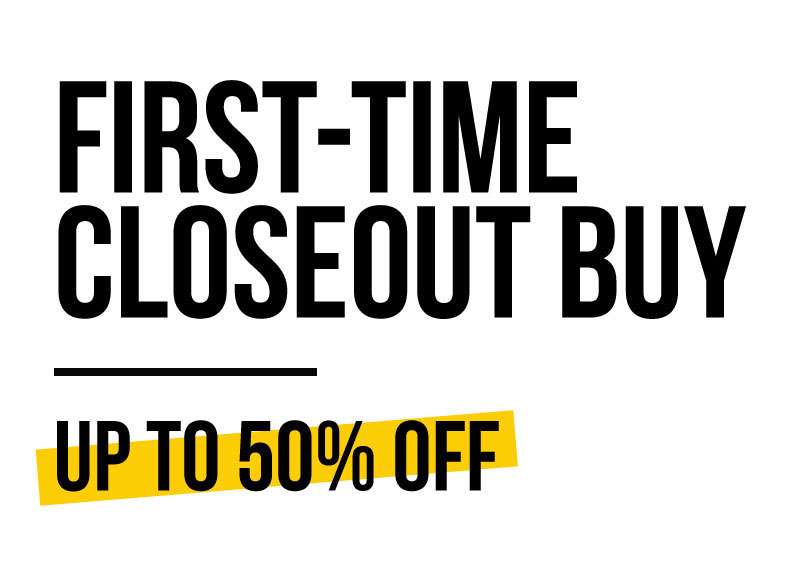 First-Time Closeout Buy up to 50% Off