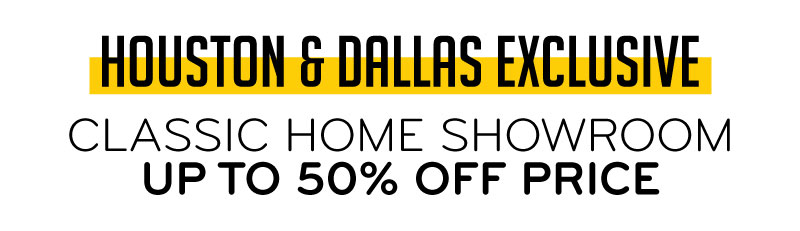 Houston & Dallas Exclusive Classic Home Showroom Up To 50% Off Price