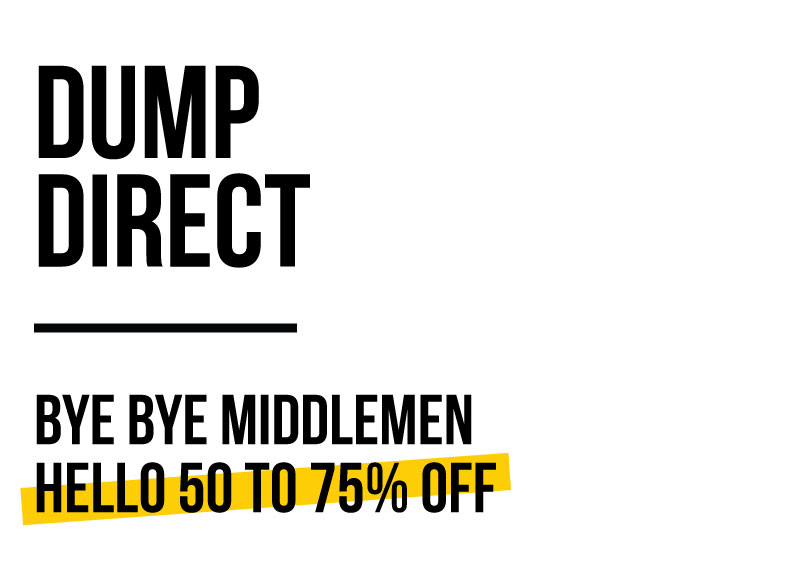 Dump Direct - Bye Bye Middlemen Hellow 50 to 75% Off