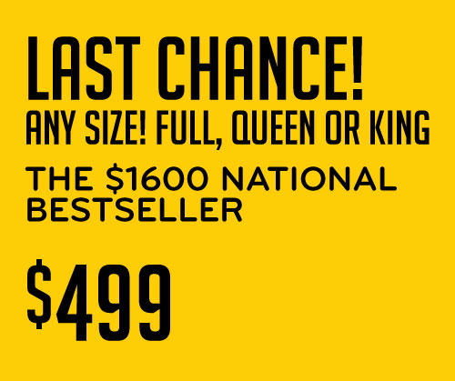 Last Chance! Any Size Full, Queen or King $499