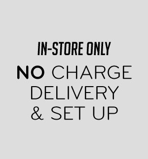 In-Store Only No Charge Delivery & Set Up