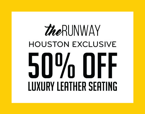 the Runway Houston Exclusive 50% Off Luxury Leather Seating