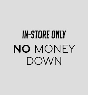 In-Store Only No Money Down