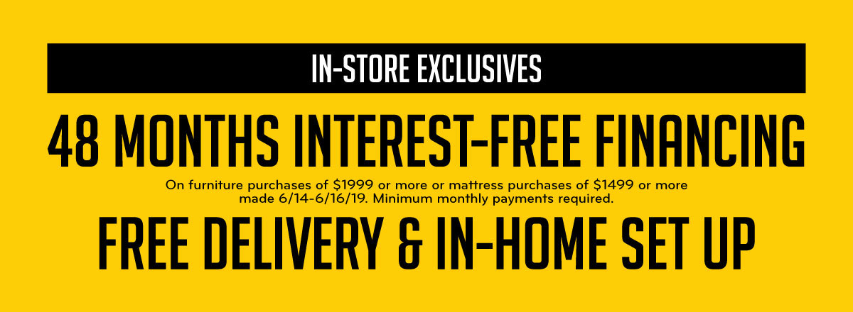 In-Store Exclusives: 48 Months Interest Free Financing Free Delivery & In-Home Setup