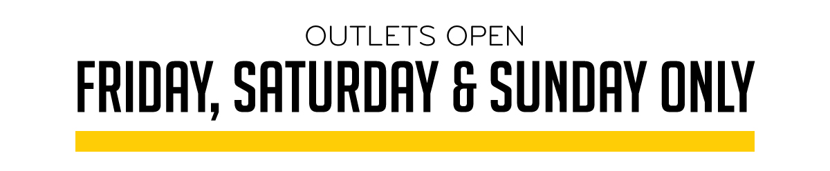 Outlets Open Friday Saturday & Sunday Only