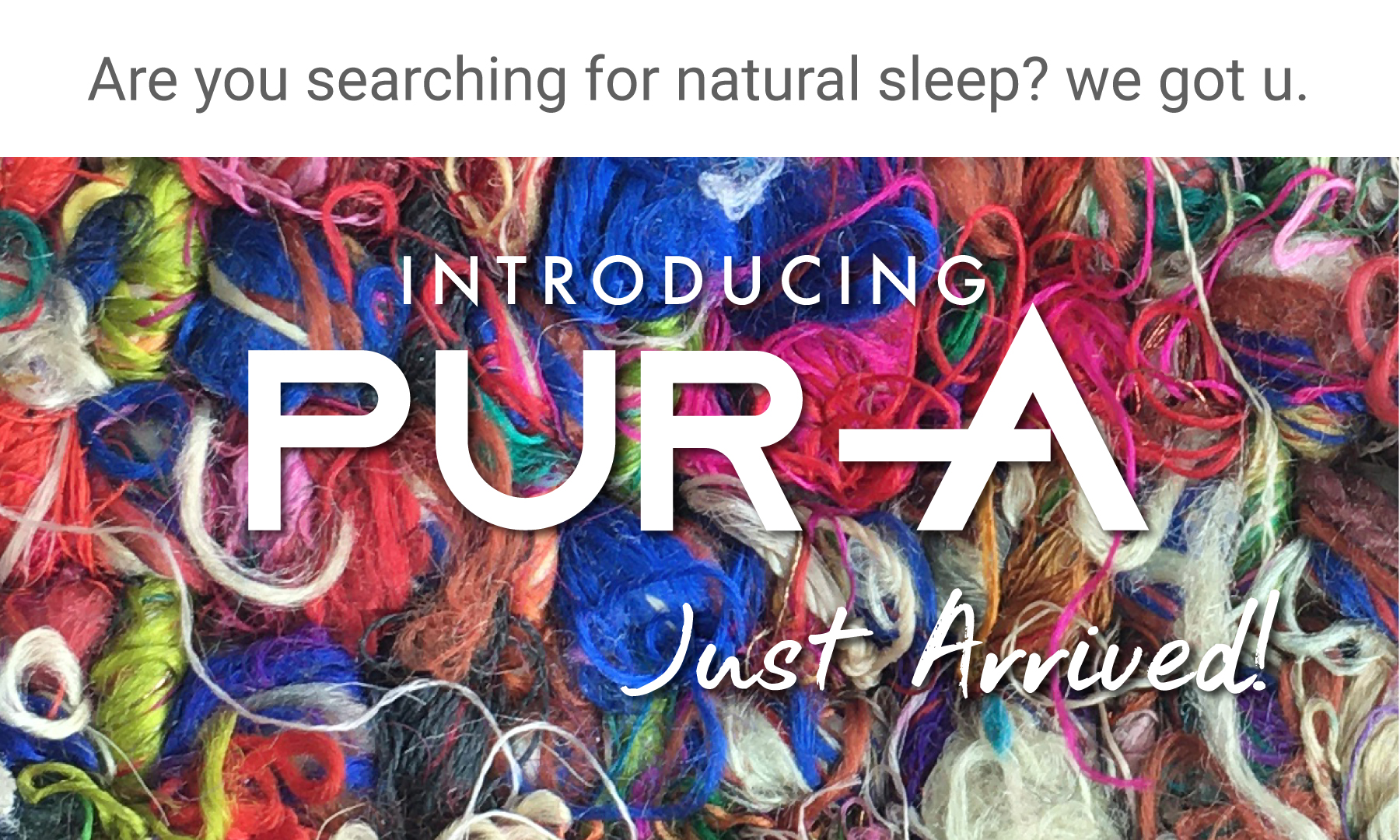 Are you searching for sleep? We got you. PURA just arrived.