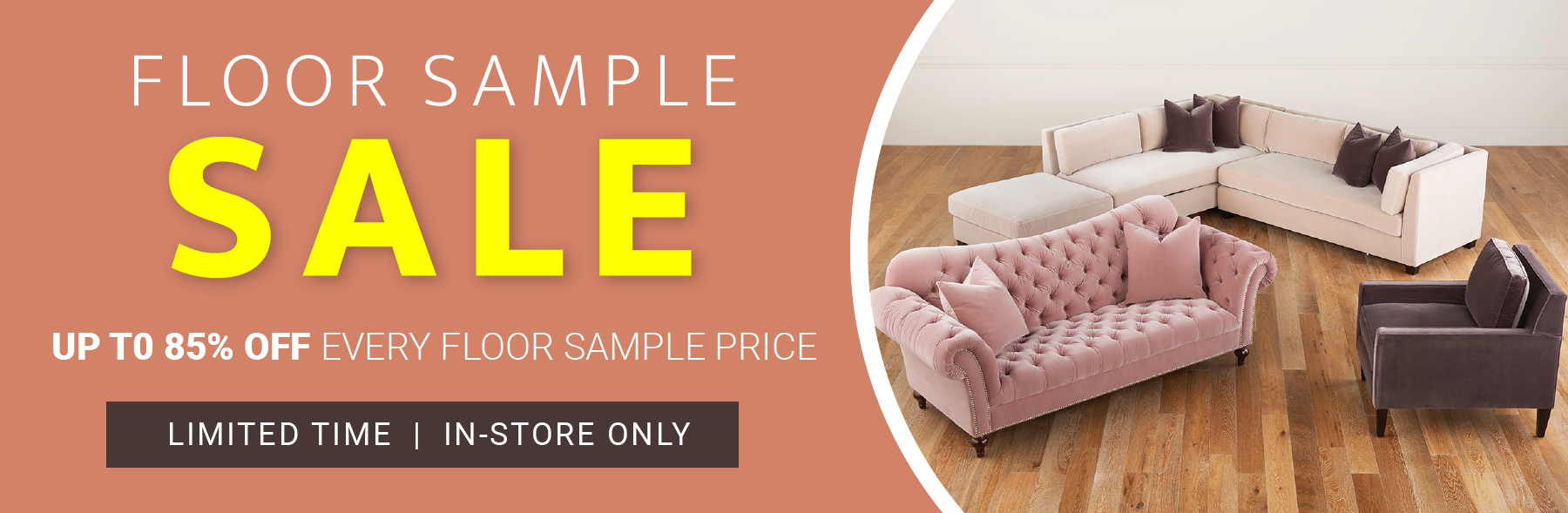 Floor Sample Sale up to 85% Off Every Floor Sample Price