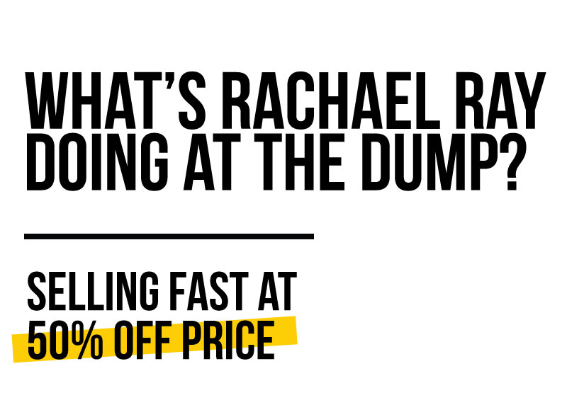 What's Rachael Ray Doing at the Dump? Selling Fast at 50% Off Price!