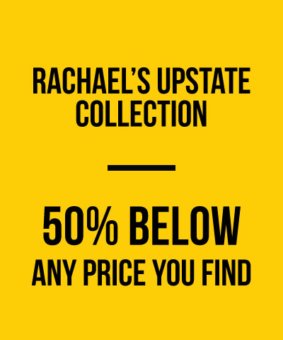 Rachael's Upstate Collection, 50% Below Any Price You Find